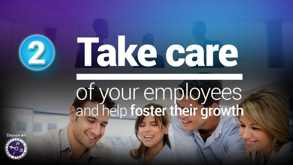 Take care of your employees and help foster their growth