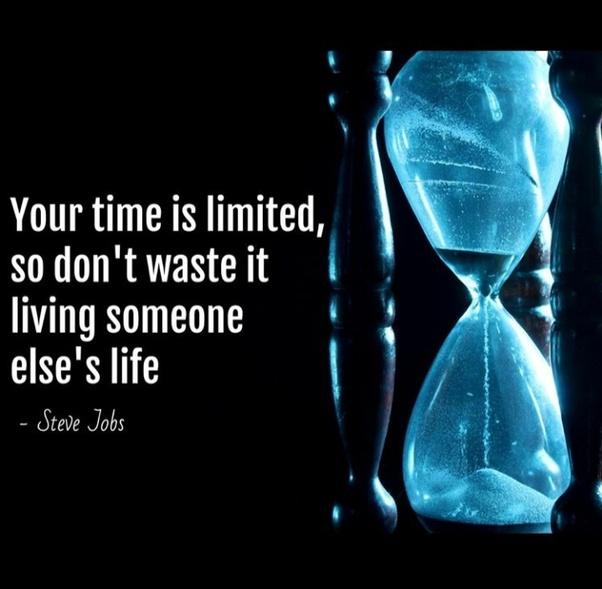 Your Time is Limited, So don;t Waste your Life Doing What others Tell you to do! Monday Motivation Pictures
